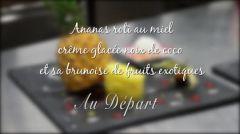 Vidéo - Recette : Ananas rôti au miel, crème glacée noix de coco et sa brunoise de fruits exotiques